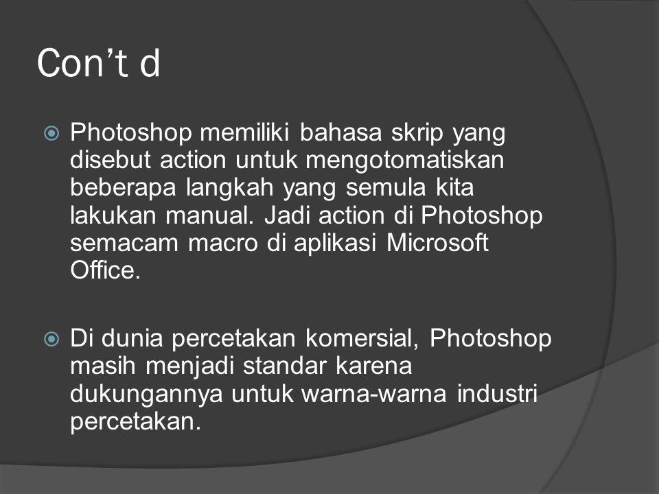 Con't d  Photoshop memiliki bahasa skrip yang disebut action untuk mengotomatiskan beberapa langkah yang semula kita lakukan manual. Jadi action di P