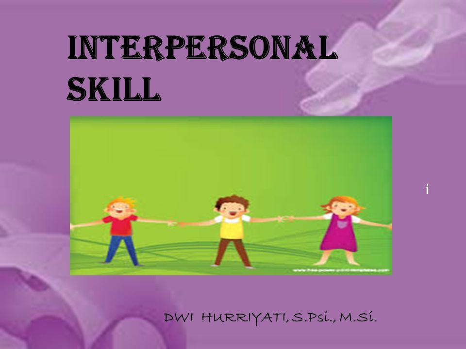 i INTERPERSONAL SKILL DWI HURRIYATI, S.Psi., M.Si.
