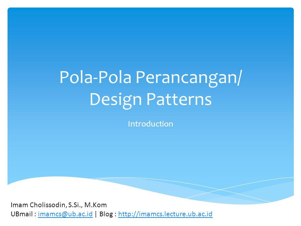  Menjelaskan kapan menerapkan pola  Menjelaskan masalah dan konteksnya  Memungkinkan menggambarkan masalah desain tertentu dan/atau struktur objek  Memungkinkan berisi list prakondisi yang harus dipenuhi sebelum masuk pada penerapan pola/Pattern Problem