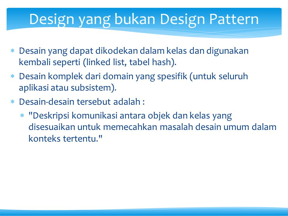  Desain yang dapat dikodekan dalam kelas dan digunakan kembali seperti (linked list, tabel hash).  Desain komplek dari domain yang spesifik (untuk s