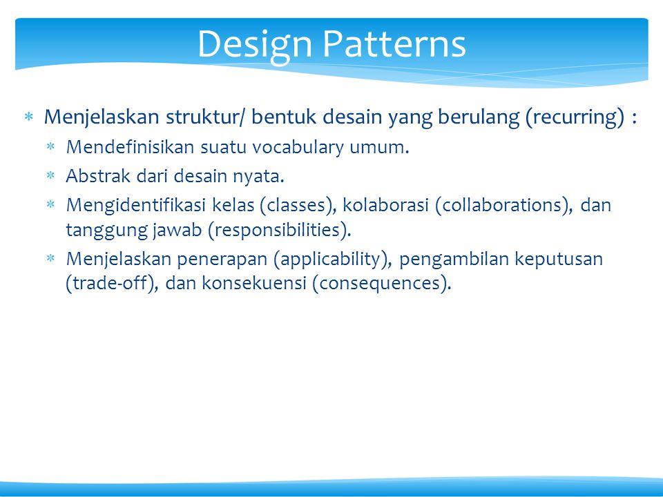  Menjelaskan struktur/ bentuk desain yang berulang (recurring) :  Mendefinisikan suatu vocabulary umum.  Abstrak dari desain nyata.  Mengidentifik