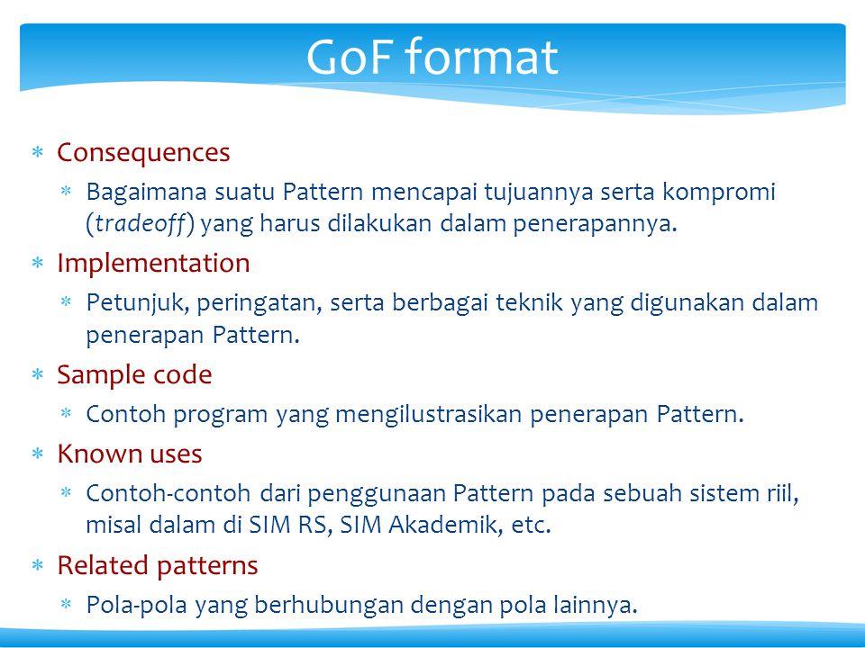  Consequences  Bagaimana suatu Pattern mencapai tujuannya serta kompromi (tradeoff) yang harus dilakukan dalam penerapannya.