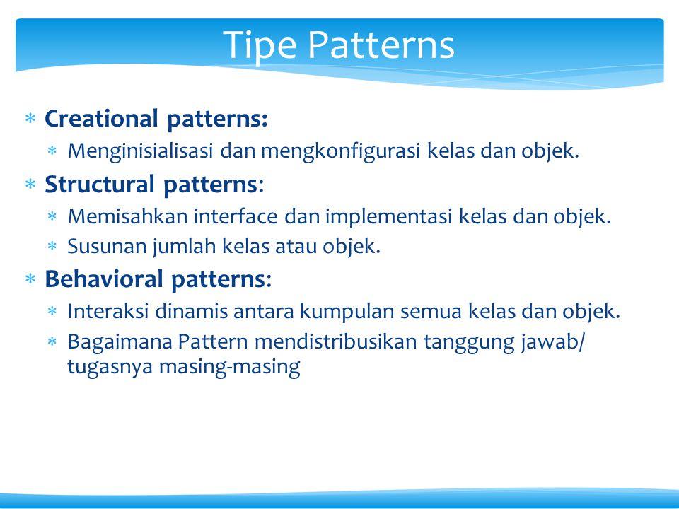  Creational patterns:  Menginisialisasi dan mengkonfigurasi kelas dan objek.  Structural patterns:  Memisahkan interface dan implementasi kelas da