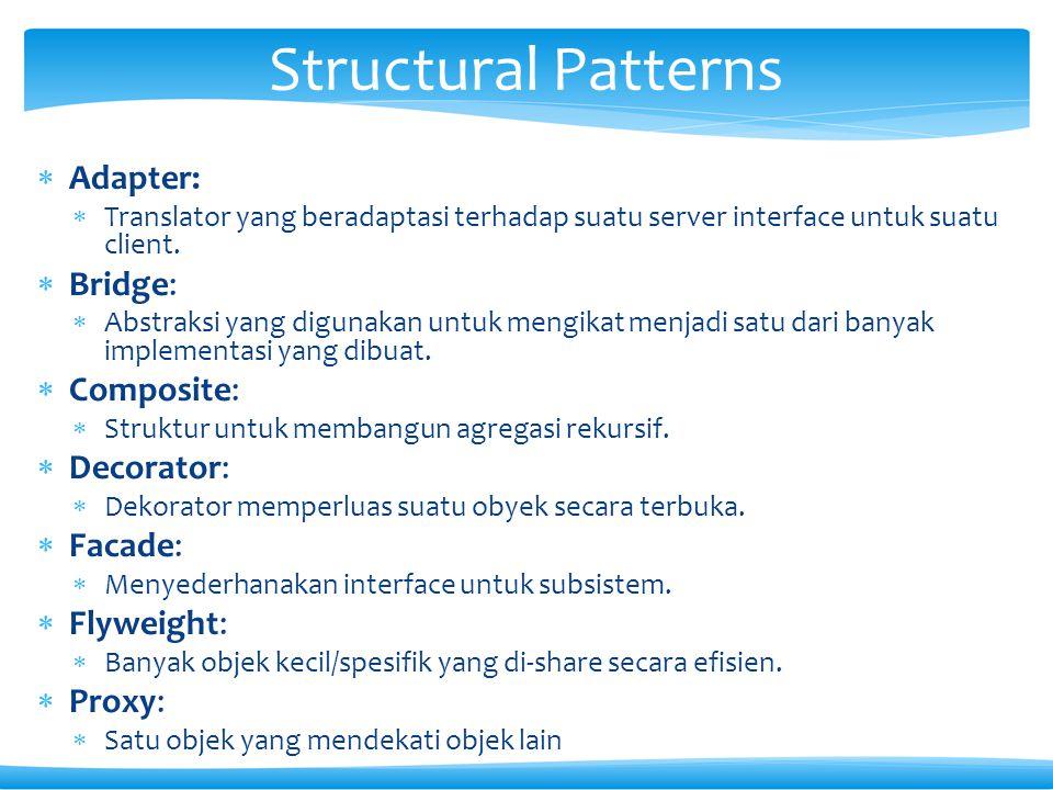  Adapter:  Translator yang beradaptasi terhadap suatu server interface untuk suatu client.  Bridge:  Abstraksi yang digunakan untuk mengikat menja