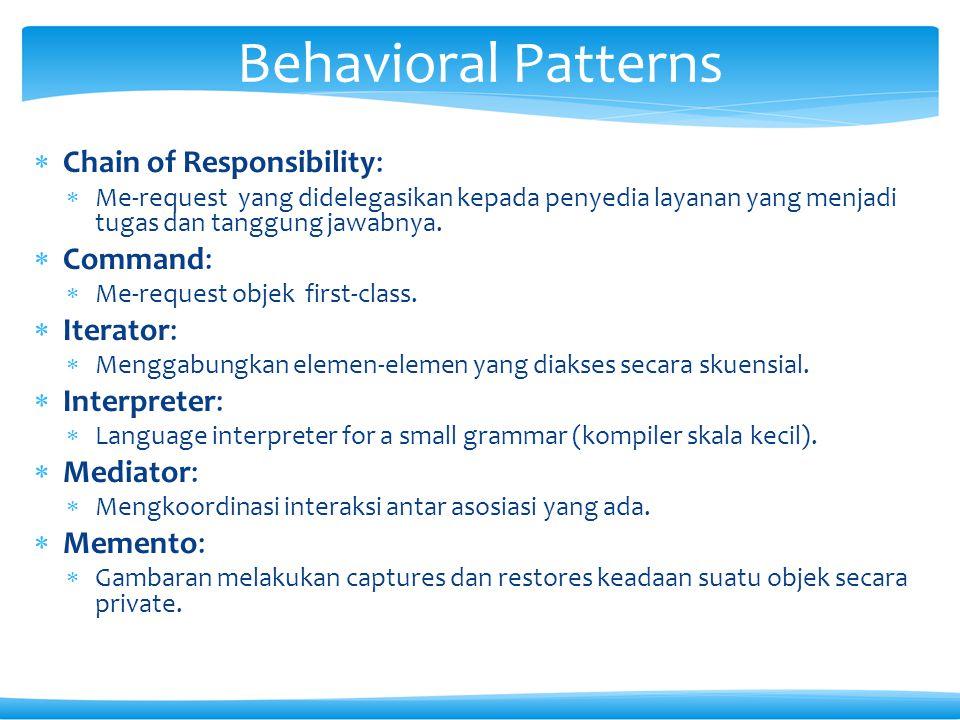  Chain of Responsibility:  Me-request yang didelegasikan kepada penyedia layanan yang menjadi tugas dan tanggung jawabnya.  Command:  Me-request o