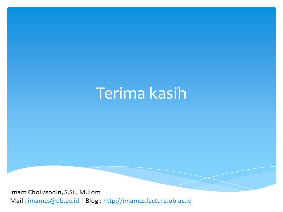 Terima kasih Imam Cholissodin, S.Si., M.Kom Mail : imamcs@ub.ac.id | Blog : http://imamcs.lecture.ub.ac.idimamcs@ub.ac.idhttp://imamcs.lecture.ub.ac.i