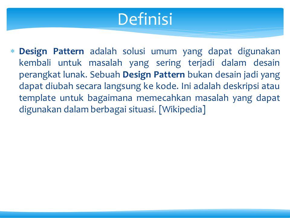  Design Pattern adalah solusi umum yang dapat digunakan kembali untuk masalah yang sering terjadi dalam desain perangkat lunak. Sebuah Design Pattern