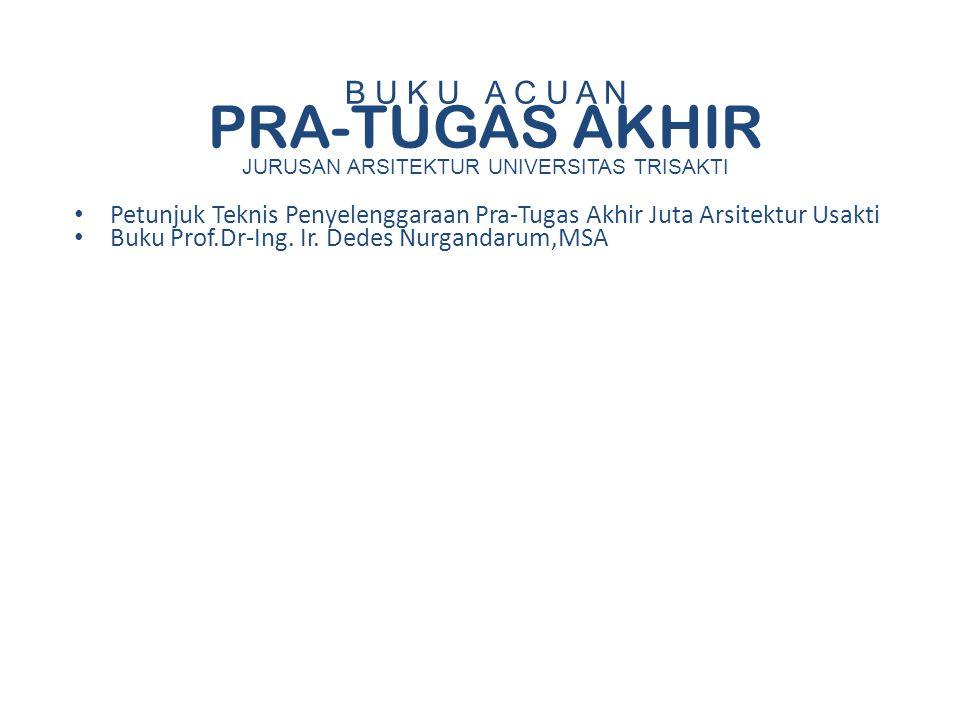 Petunjuk Teknis Penyelenggaraan Pra-Tugas Akhir Juta Arsitektur Usakti Buku Prof.Dr-Ing. Ir. Dedes Nurgandarum,MSA