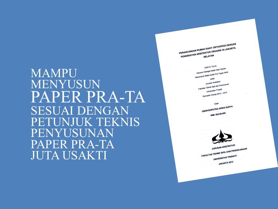 MAMPU MENYUSUN PAPER PRA-TA SESUAI DENGAN PETUNJUK TEKNIS PENYUSUNAN PAPER PRA-TA JUTA USAKTI