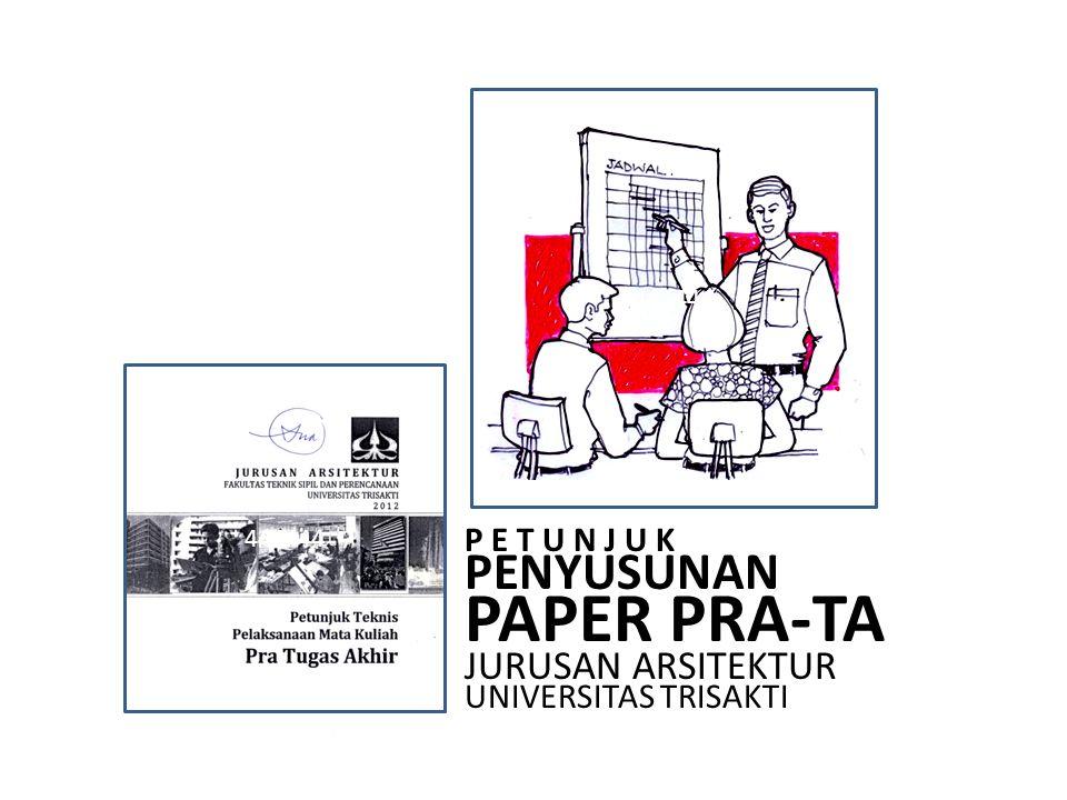 P E T U N J U K PENYUSUNAN PAPER PRA-TA JURUSAN ARSITEKTUR UNIVERSITAS TRISAKTI 444444