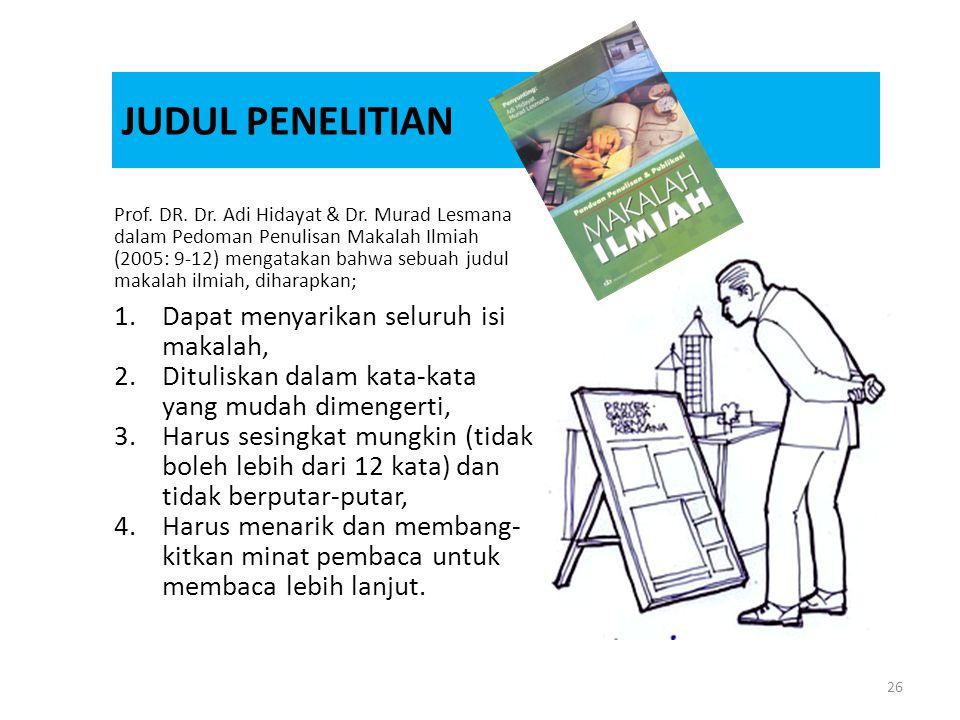 26 JUDUL PENELITIAN Prof. DR. Dr. Adi Hidayat & Dr. Murad Lesmana dalam Pedoman Penulisan Makalah Ilmiah (2005: 9-12) mengatakan bahwa sebuah judul ma
