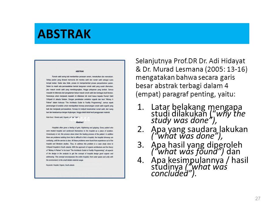 ABSTRAK 27 Selanjutnya Prof.DR Dr. Adi Hidayat & Dr. Murad Lesmana (2005: 13-16) mengatakan bahwa secara garis besar abstrak terbagi dalam 4 (empat) p