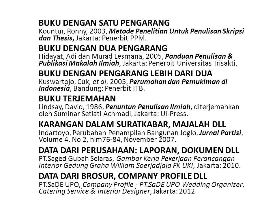 BUKU DENGAN SATU PENGARANG Kountur, Ronny, 2003, Metode Penelitian Untuk Penulisan Skripsi dan Thesis, Jakarta: Penerbit PPM. BUKU DENGAN DUA PENGARAN