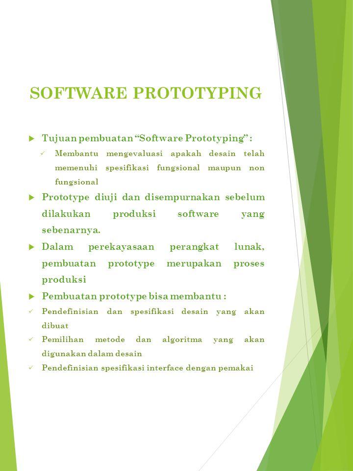 SOFTWARE PROTOTYPING  Tujuan pembuatan Software Prototyping : Membantu mengevaluasi apakah desain telah memenuhi spesifikasi fungsional maupun non fungsional  Prototype diuji dan disempurnakan sebelum dilakukan produksi software yang sebenarnya.