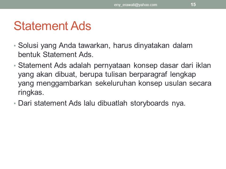 Statement Ads Solusi yang Anda tawarkan, harus dinyatakan dalam bentuk Statement Ads. Statement Ads adalah pernyataan konsep dasar dari iklan yang aka