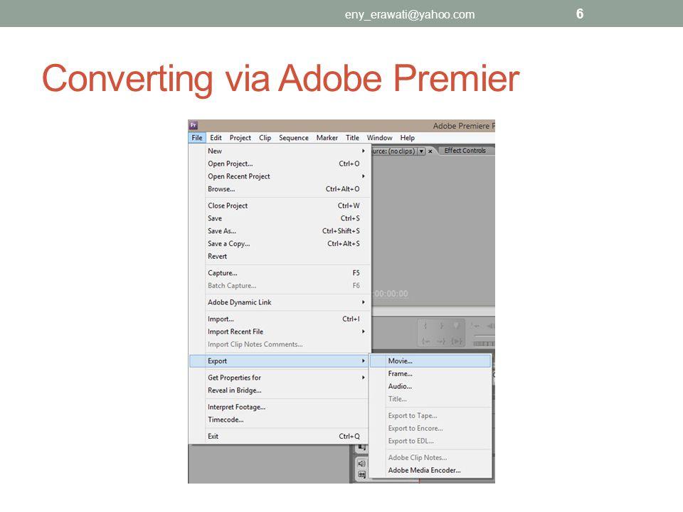 Converting via Adobe Premier eny_erawati@yahoo.com 6