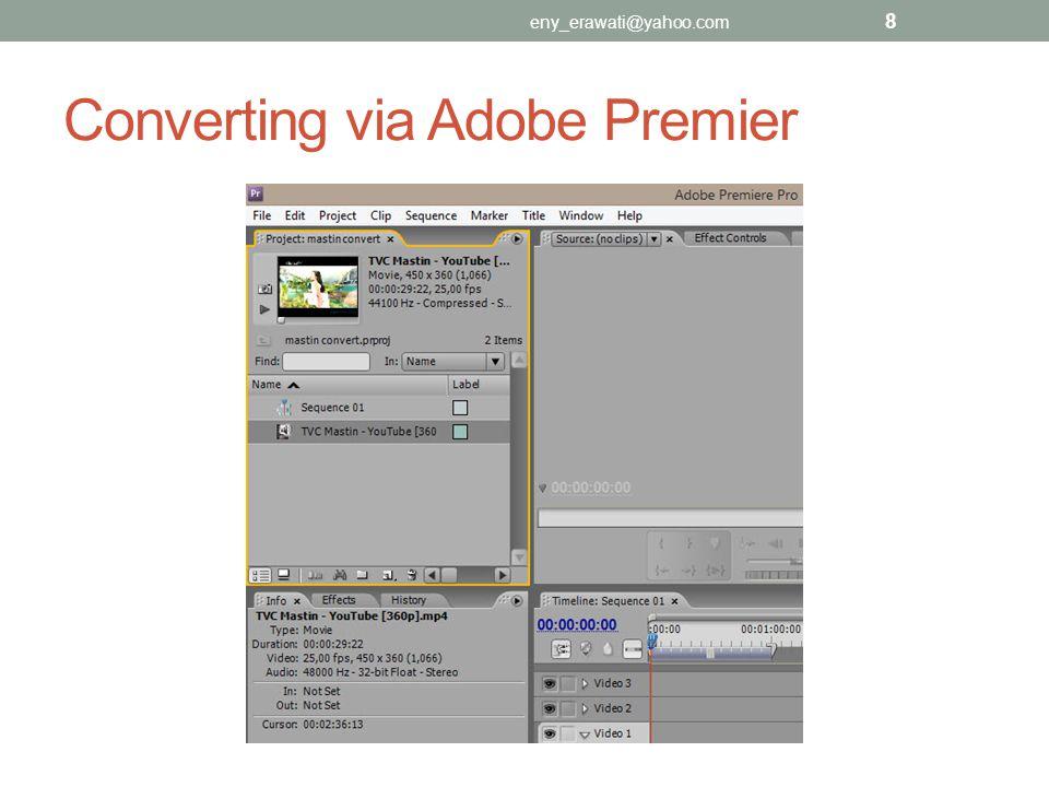 Converting via Adobe Premier eny_erawati@yahoo.com 8