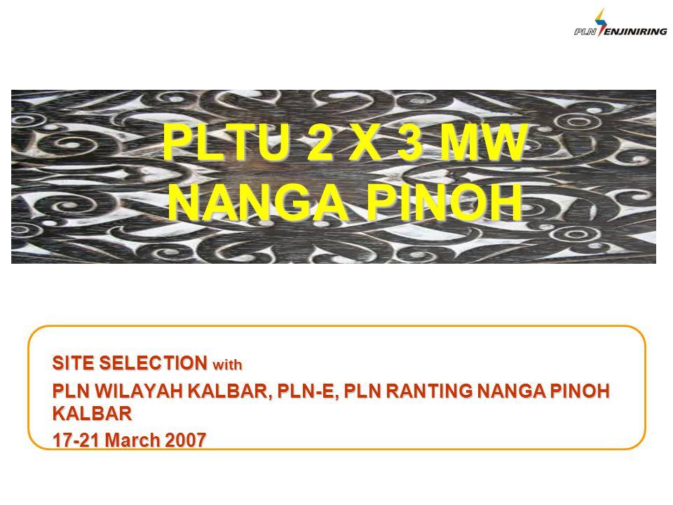 PLTU 2 X 3 MW NANGA PINOH SITE SELECTION with PLN WILAYAH KALBAR, PLN-E, PLN RANTING NANGA PINOH KALBAR 17-21 March 2007