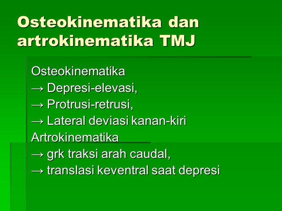 Osteokinematika dan artrokinematika TMJ Osteokinematika → Depresi-elevasi, → Protrusi-retrusi, → Lateral deviasi kanan-kiri Artrokinematika → grk trak