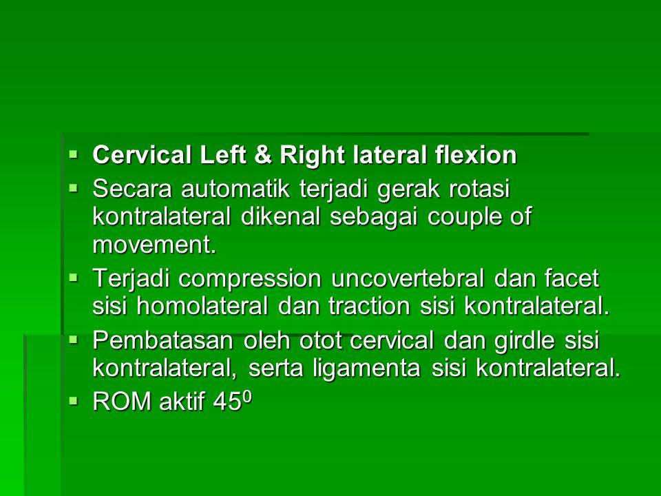  Cervical Left & Right lateral flexion  Secara automatik terjadi gerak rotasi kontralateral dikenal sebagai couple of movement.  Terjadi compressio