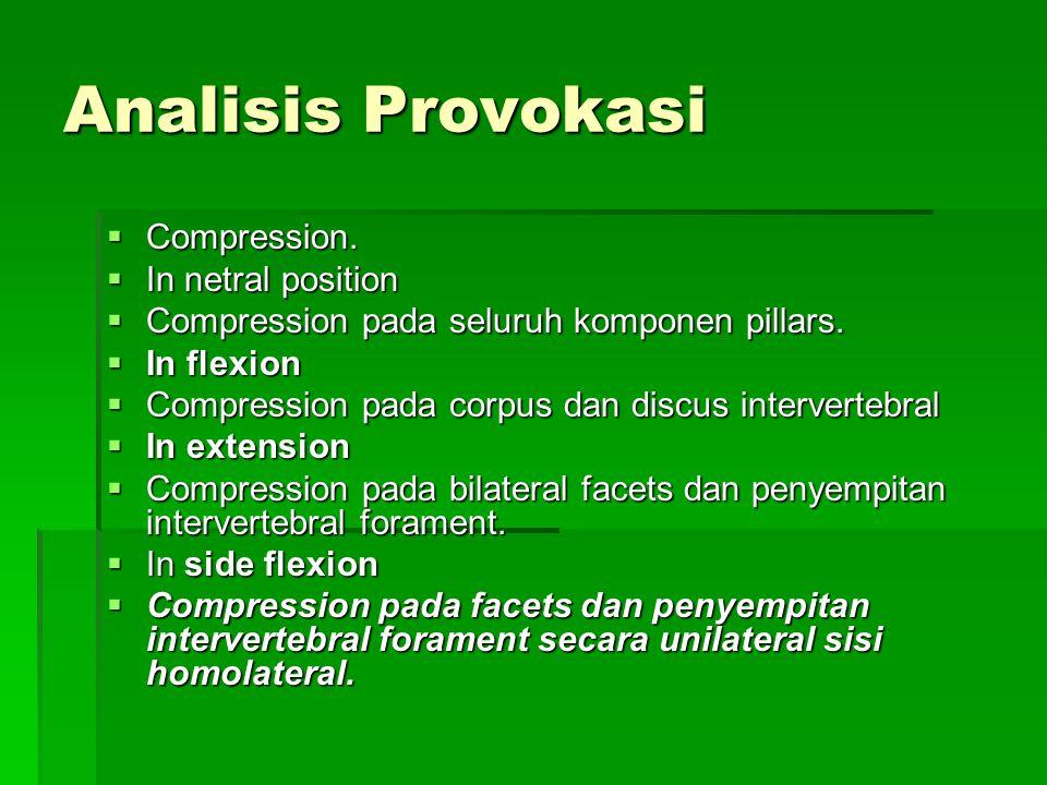 Analisis Provokasi  Compression.  In netral position  Compression pada seluruh komponen pillars.  In flexion  Compression pada corpus dan discus