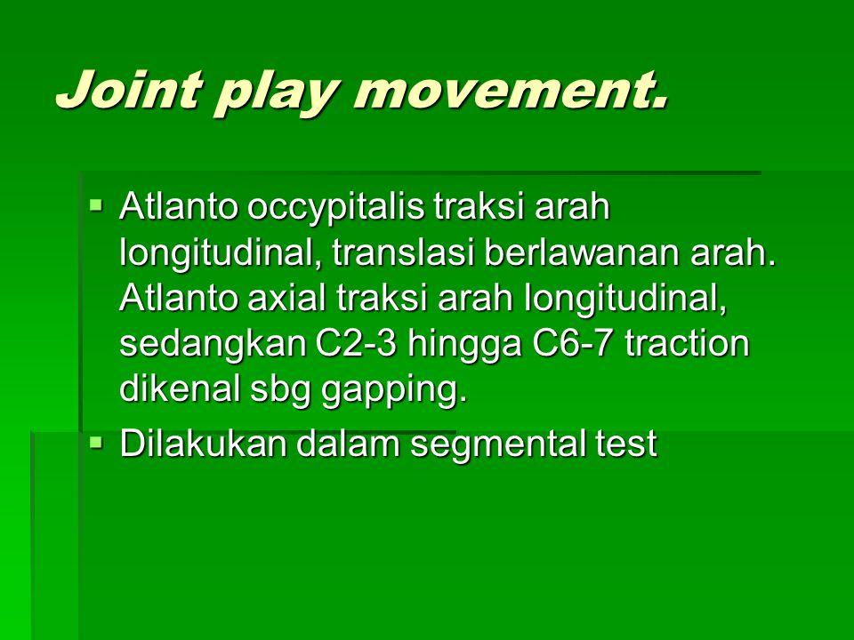 Joint play movement.  Atlanto occypitalis traksi arah longitudinal, translasi berlawanan arah. Atlanto axial traksi arah longitudinal, sedangkan C2-3