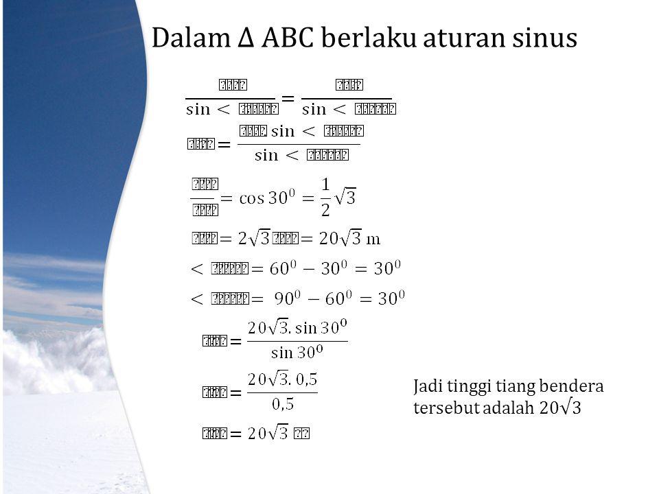 Dalam ∆ ABC berlaku aturan sinus Jadi tinggi tiang bendera tersebut adalah 20√3