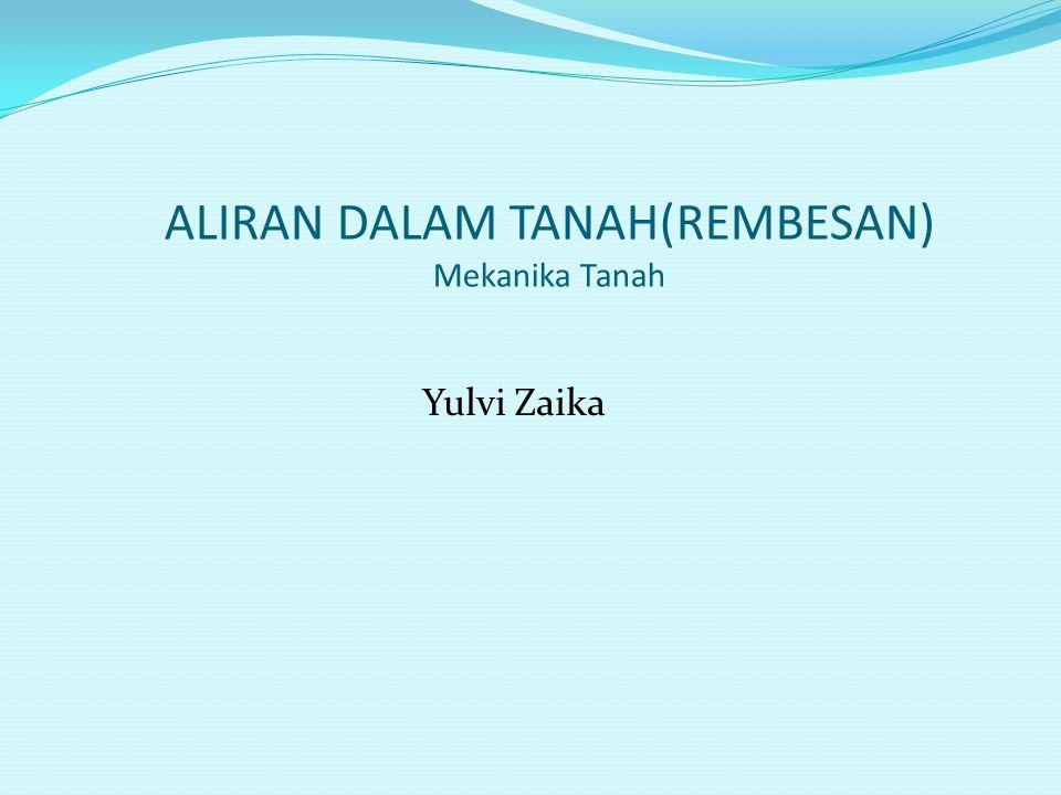 ALIRAN DALAM TANAH(REMBESAN) Mekanika Tanah Yulvi Zaika