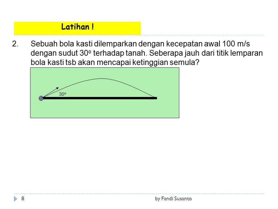 2.Sebuah bola kasti dilemparkan dengan kecepatan awal 100 m/s dengan sudut 30 o terhadap tanah. Seberapa jauh dari titik lemparan bola kasti tsb akan