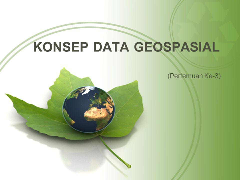 KONSEP DATA GEOSPASIAL (Pertemuan Ke-3)