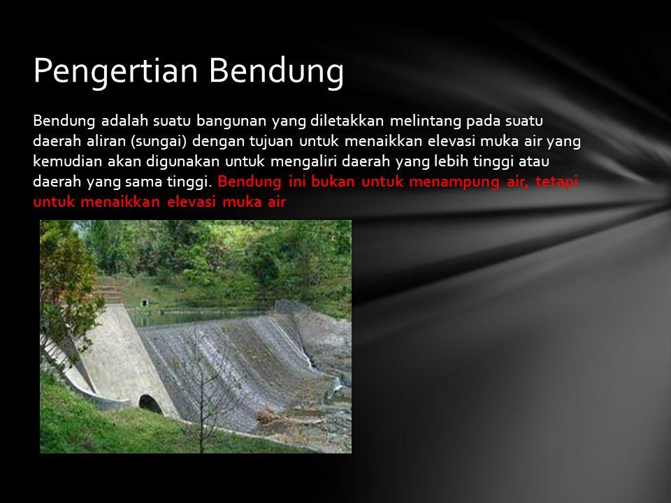 Bendung adalah suatu bangunan yang diletakkan melintang pada suatu daerah aliran (sungai) dengan tujuan untuk menaikkan elevasi muka air yang kemudian