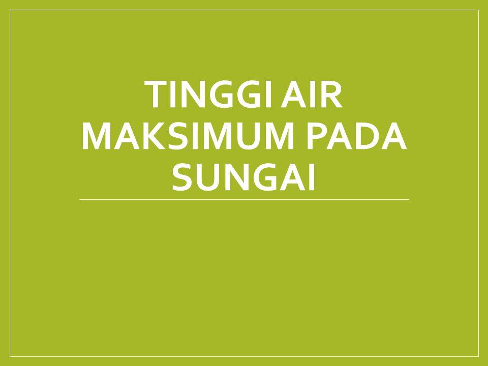 TINGGI AIR MAKSIMUM PADA SUNGAI