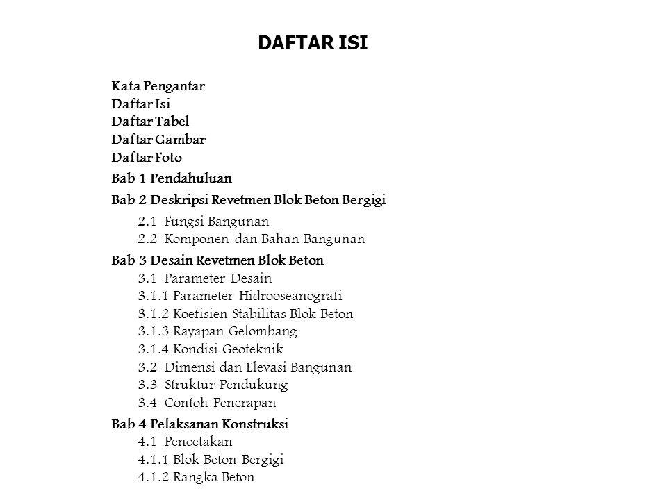DAFTAR ISI Kata Pengantar Daftar Isi Daftar Tabel Daftar Gambar Daftar Foto Bab 1 Pendahuluan Bab 2 Deskripsi Revetmen Blok Beton Bergigi 2.1 Fungsi B