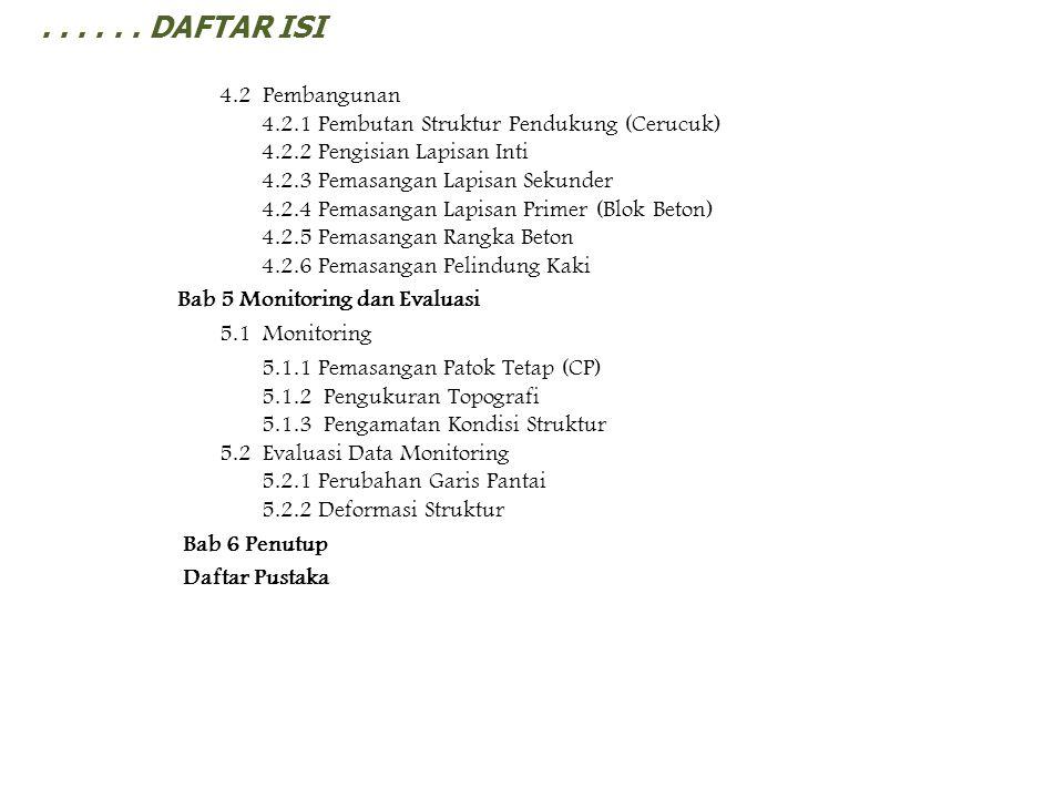 ...... DAFTAR ISI 4.2 Pembangunan 4.2.1 Pembutan Struktur Pendukung (Cerucuk) 4.2.2 Pengisian Lapisan Inti 4.2.3 Pemasangan Lapisan Sekunder 4.2.4 Pem