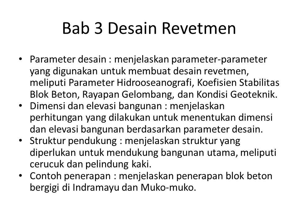 Bab 3 Desain Revetmen Parameter desain : menjelaskan parameter-parameter yang digunakan untuk membuat desain revetmen, meliputi Parameter Hidrooseanog