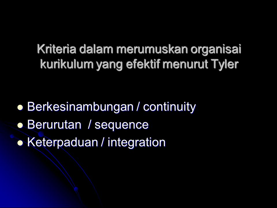 Kriteria dalam merumuskan organisai kurikulum yang efektif menurut Tyler Berkesinambungan / continuity Berkesinambungan / continuity Berurutan / seque