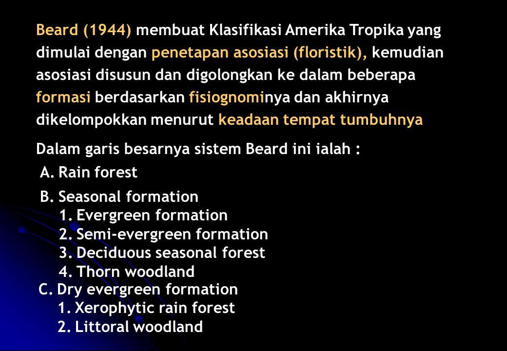 Beard (1944) membuat Klasifikasi Amerika Tropika yang dimulai dengan penetapan asosiasi (floristik), kemudian asosiasi disusun dan digolongkan ke dala