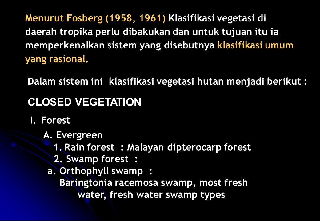 Menurut Fosberg (1958, 1961) Klasifikasi vegetasi di daerah tropika perlu dibakukan dan untuk tujuan itu ia memperkenalkan sistem yang disebutnya klas