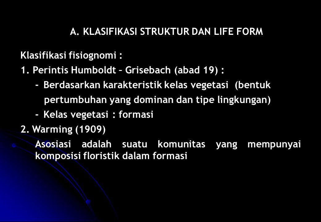 A. KLASIFIKASI STRUKTUR DAN LIFE FORM Klasifikasi fisiognomi : 1. Perintis Humboldt – Grisebach (abad 19) : -Berdasarkan karakteristik kelas vegetasi