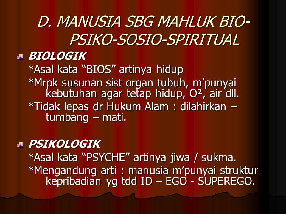 """D. MANUSIA SBG MAHLUK BIO- PSIKO-SOSIO-SPIRITUAL BIOLOGIK *Asal kata """"BIOS"""" artinya hidup *Mrpk susunan sist organ tubuh, m'punyai kebutuhan agar teta"""