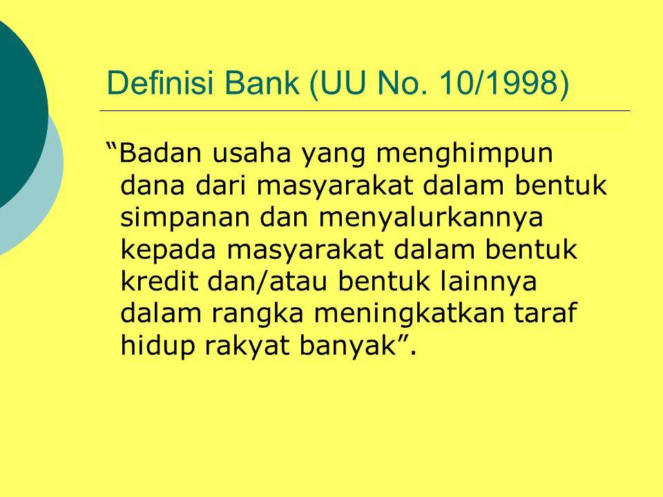 """Definisi Bank (UU No. 10/1998) """"Badan usaha yang menghimpun dana dari masyarakat dalam bentuk simpanan dan menyalurkannya kepada masyarakat dalam bent"""