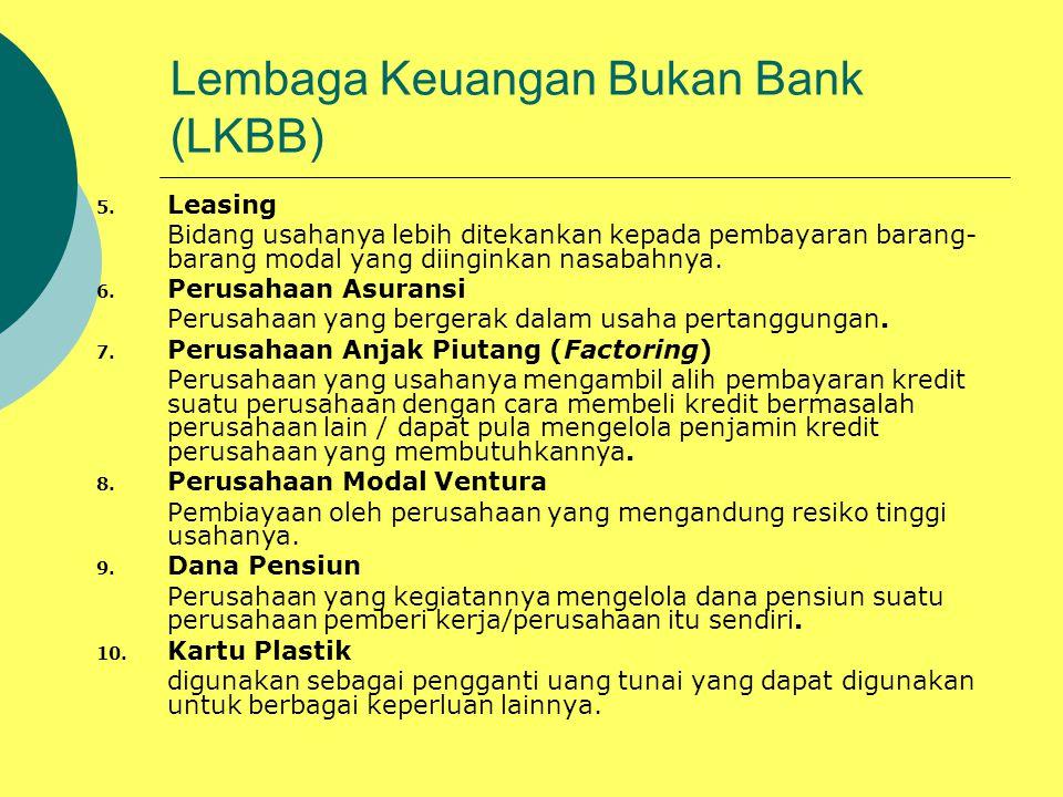 Lembaga Keuangan Bukan Bank (LKBB) 5. Leasing Bidang usahanya lebih ditekankan kepada pembayaran barang- barang modal yang diinginkan nasabahnya. 6. P