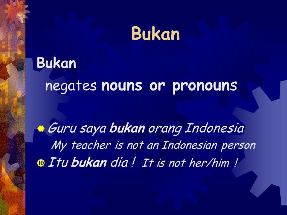 Bukan negates nouns or pronouns  Guru saya bukan orang Indonesia My teacher is not an Indonesian person  Itu bukan dia .