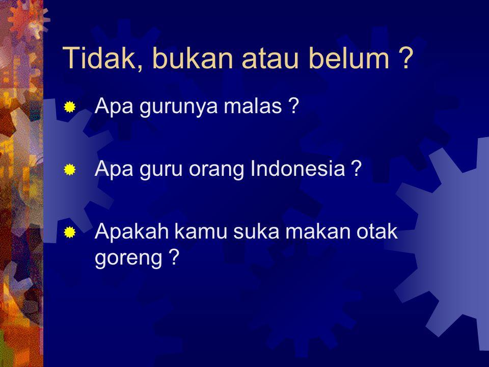 Tidak, bukan atau belum . Apa gurunya malas .  Apa guru orang Indonesia .