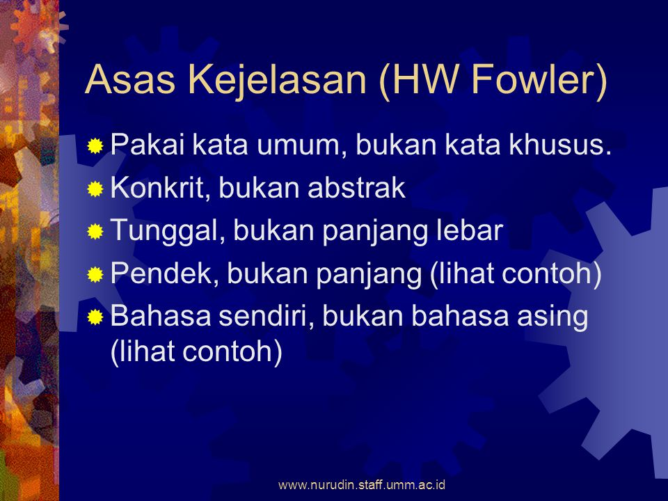 Asas Kejelasan (HW Fowler)  Pakai kata umum, bukan kata khusus.