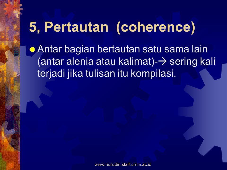 5, Pertautan (coherence)  Antar bagian bertautan satu sama lain (antar alenia atau kalimat)-  sering kali terjadi jika tulisan itu kompilasi.