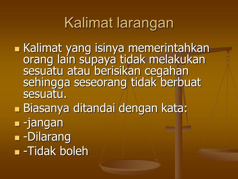 Kalimat larangan Kalimat yang isinya memerintahkan orang lain supaya tidak melakukan sesuatu atau berisikan cegahan sehingga seseorang tidak berbuat s