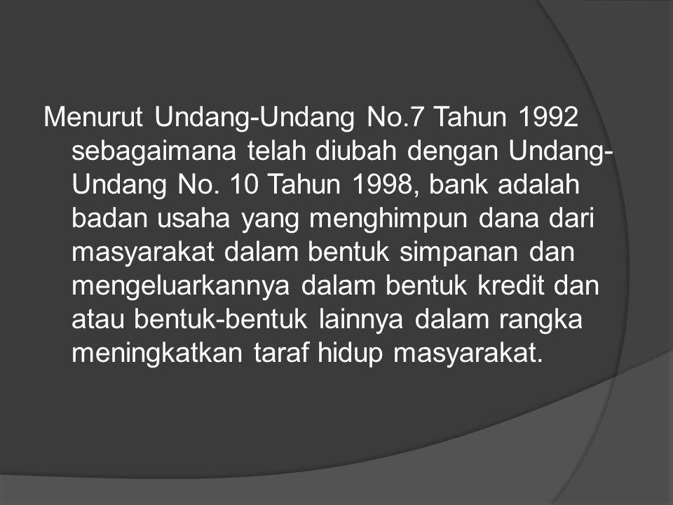 Menurut Undang-Undang No.7 Tahun 1992 sebagaimana telah diubah dengan Undang- Undang No. 10 Tahun 1998, bank adalah badan usaha yang menghimpun dana d