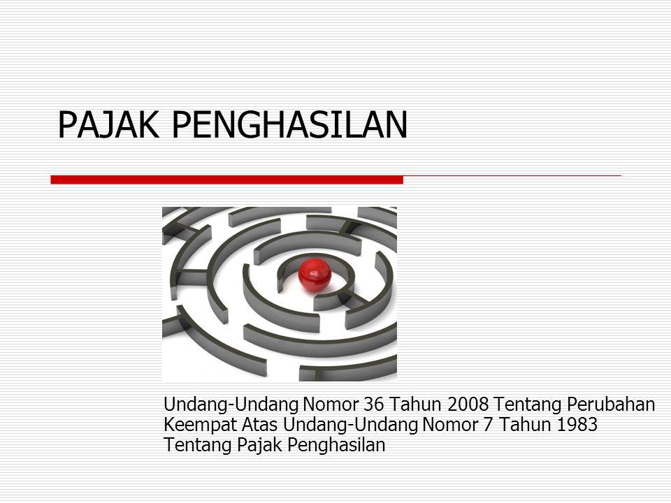 PAJAK PENGHASILAN Undang-Undang Nomor 36 Tahun 2008 Tentang Perubahan Keempat Atas Undang-Undang Nomor 7 Tahun 1983 Tentang Pajak Penghasilan