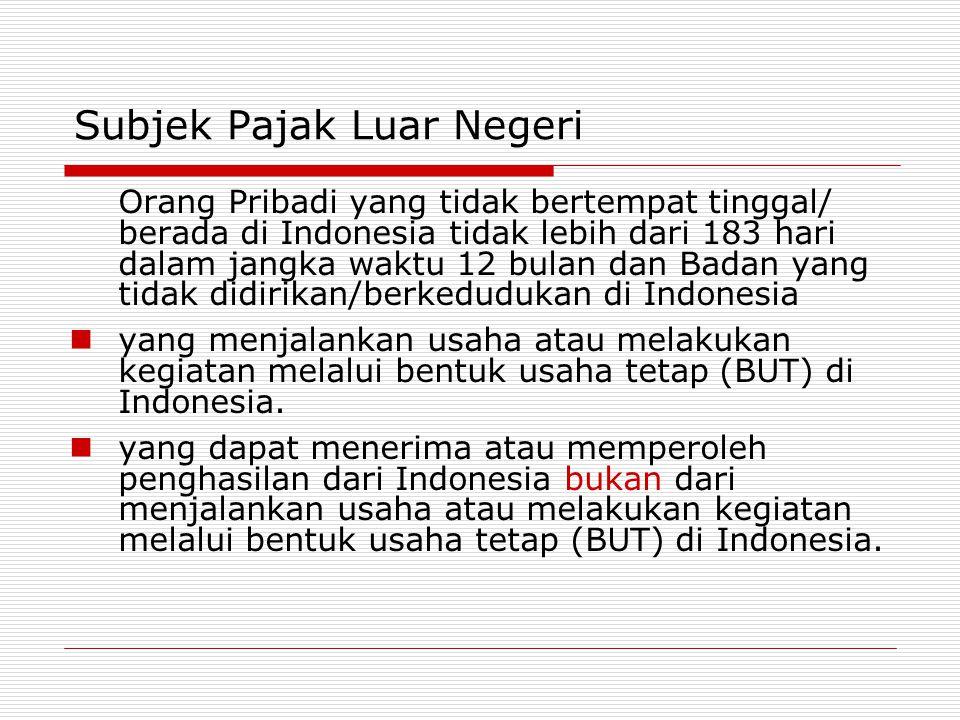 Subjek Pajak Luar Negeri Orang Pribadi yang tidak bertempat tinggal/ berada di Indonesia tidak lebih dari 183 hari dalam jangka waktu 12 bulan dan Bad